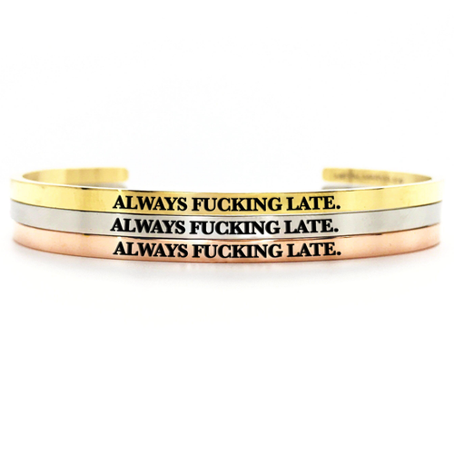 Always Fucking Late Bangle - Metal Marvels - Bold mantras for bold women.