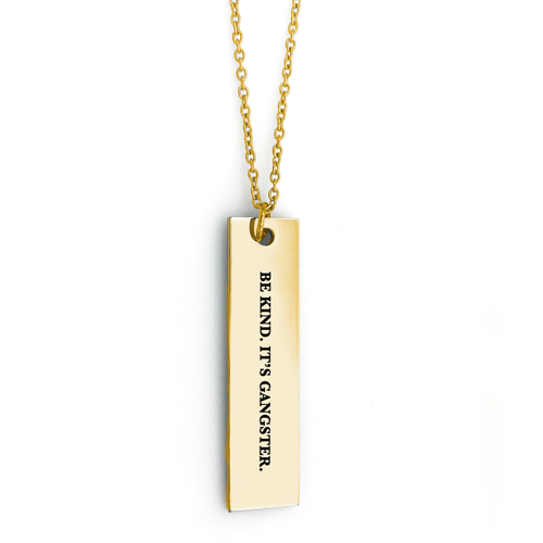 Be Kind It's Gangster Bar Necklace - Metal Marvels - Bold mantras for bold women.