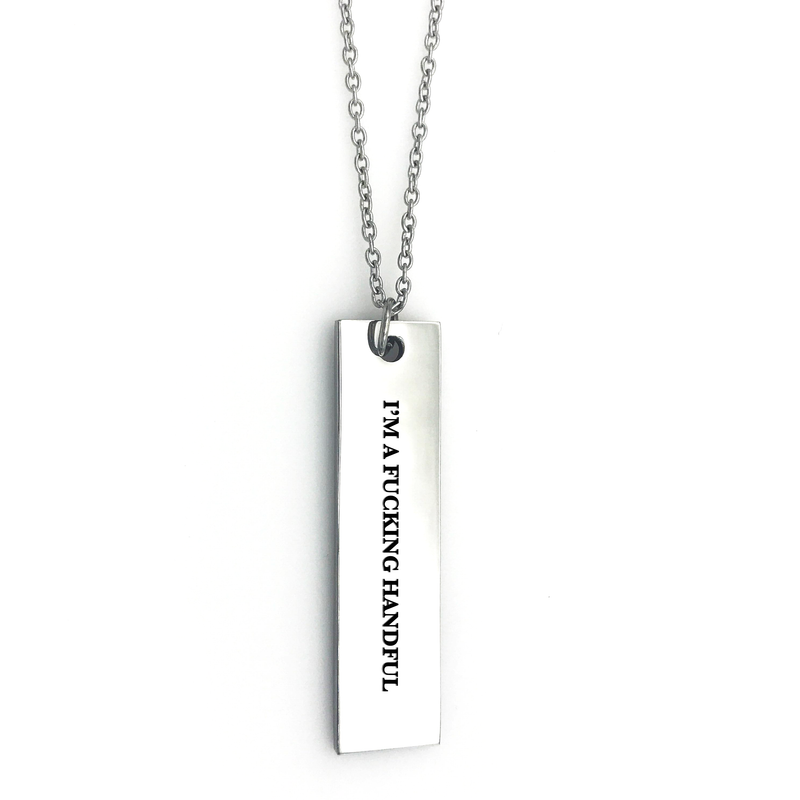 I'm a Fucking Handful Bar Necklace - Metal Marvels - Bold mantras for bold women.