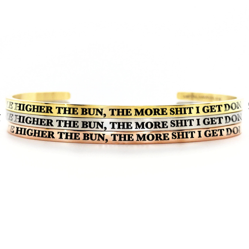 The Higher the Bun, The More Shit I Get Done Bangle - Metal Marvels - Bold mantras for bold women.