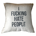 I Fucking Hate People Pillow Cover - Metal Marvels - Bold mantras for bold women.