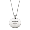 Don't Be a Cunt Circle Necklace - Metal Marvels - Bold mantras for bold women.