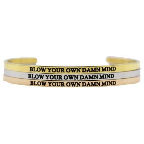 Blow Your Own Damn Mind Bangle - Metal Marvels - Bold mantras for bold women.