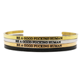 Be A Good Fucking Human Bangle - Metal Marvels - Bold mantras for bold women.