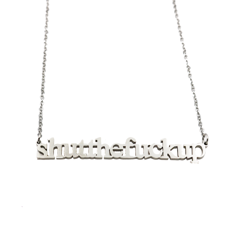 Shut the Fuck Up Cutout Necklace - Metal Marvels - Bold mantras for bold women.