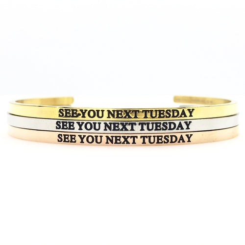 See You Next Tuesday Bangle - Metal Marvels - Bold mantras for bold women.