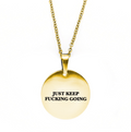 Just Keep Fucking Going Circle Necklace - Metal Marvels - Bold mantras for bold women.