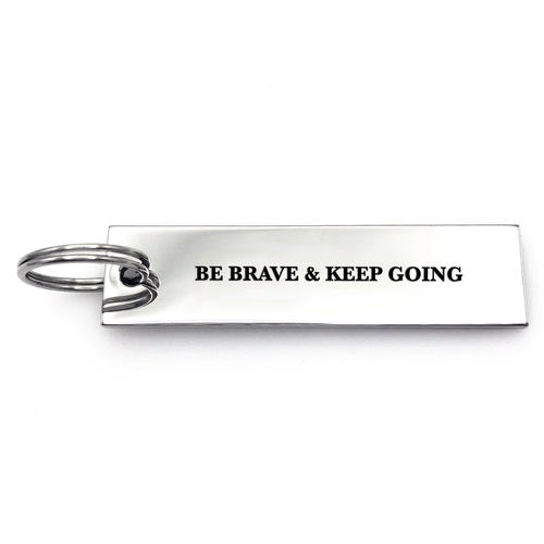 Be Brave & Keep Going Keychain - Metal Marvels - Bold mantras for bold women.