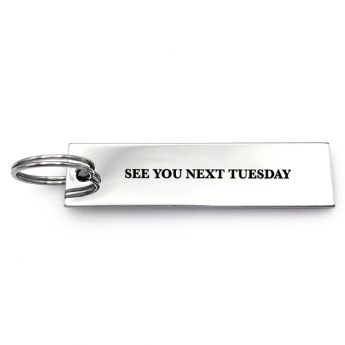 See You Next Tuesday Keychain - Metal Marvels - Bold mantras for bold women.