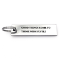 Good Things Come to Those Who Hustle Keychain - Metal Marvels - Bold mantras for bold women.