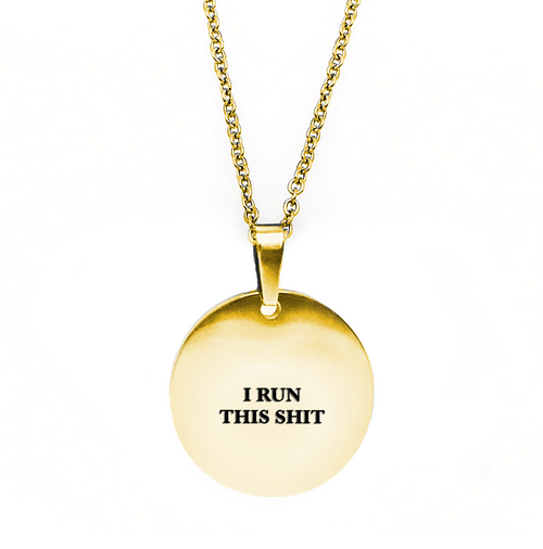 I Run This Shit Circle Necklace - Metal Marvels - Bold mantras for bold women.