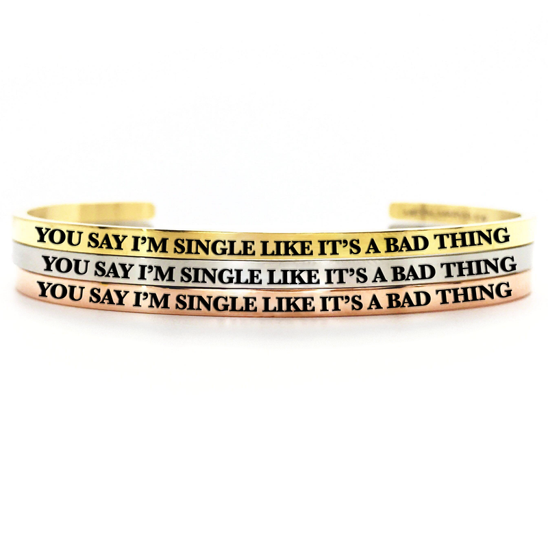 You Say I'm Single Like It's a Bad Thing Bangle - Metal Marvels - Bold mantras for bold women.
