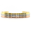 I Was Not Meant to be Subtle Bangle - Metal Marvels - Bold mantras for bold women.