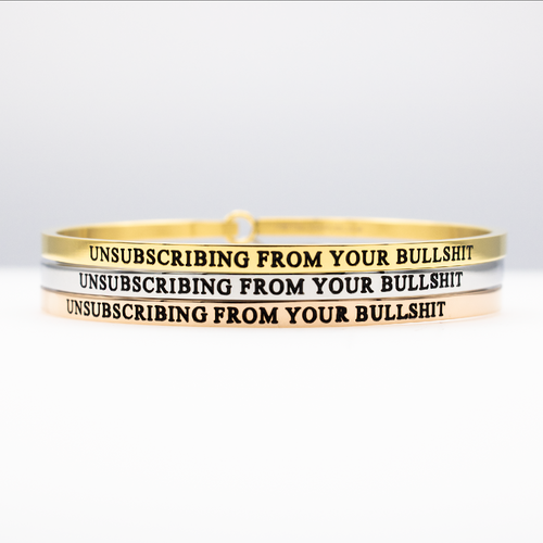 Unsubscribing From Your Bullshit Bangle
