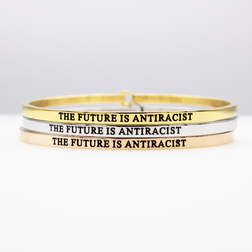 The Future is Antiracist Full Bangle - Metal Marvels - Bold mantras for bold women.