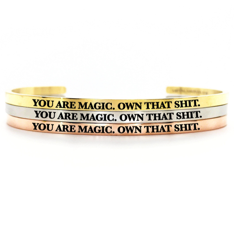 You are Magic. Own that Shit. Bangle - Metal Marvels - Bold mantras for bold women.