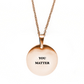 You Matter Circle Necklace - Metal Marvels - Bold mantras for bold women.