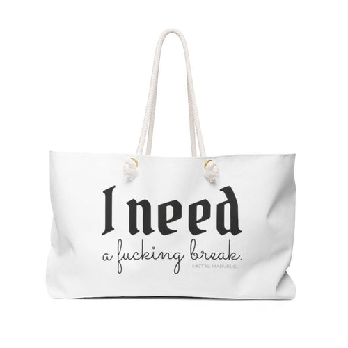 I Need a Fucking Break - Weekender Bag - Metal Marvels - Bold mantras for bold women.