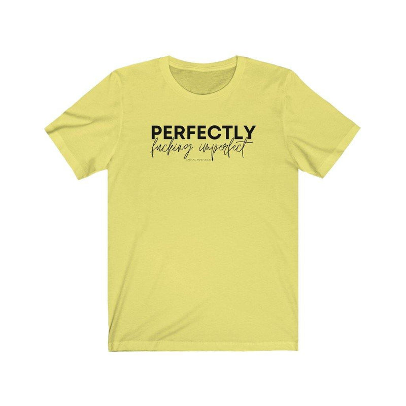 Perfectly Fucking Imperfect - Unisex Tee - Metal Marvels - Bold mantras for bold women.