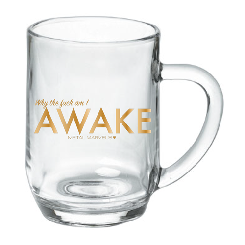 Why the Fuck Am I Awake 19 oz Glass Mug - Metal Marvels - Bold mantras for bold women.