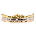 This Bad Day Won't Last Bracelet - Metal Marvels - Bold mantras for bold women.