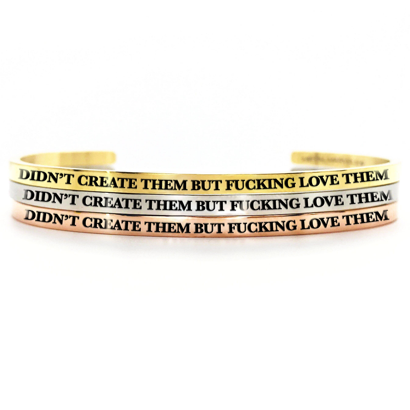 Didn't Create Them but Fucking Love Them Bangle - Metal Marvels - Bold mantras for bold women.