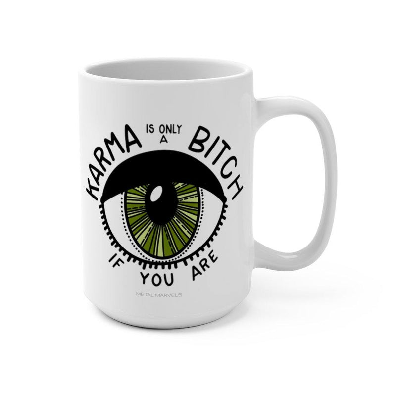 Karma is Only a Bitch if You Are - 15 oz Mug - Metal Marvels - Bold mantras for bold women.