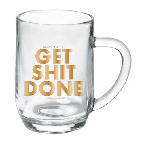 Get Shit Done 19 oz Glass Mug - Metal Marvels - Bold mantras for bold women.