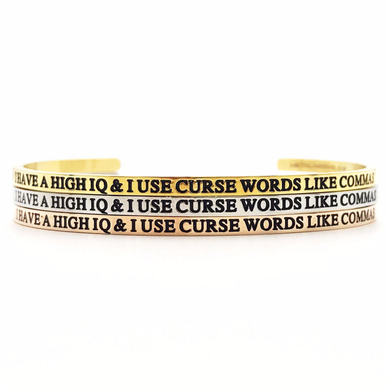I Have a High I.Q. & I Use Curse Words Like Commas Bangle - Metal Marvels - Bold mantras for bold women.