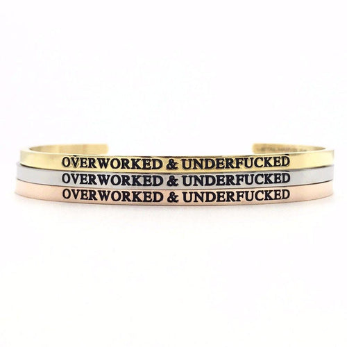 Overworked & Underfucked Bangle - Metal Marvels - Bold mantras for bold women.