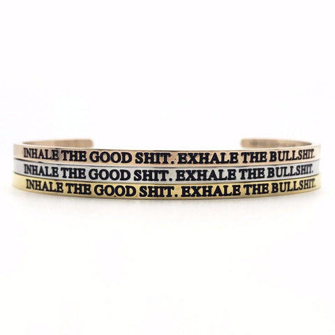 Inhale the Good Shit. Exhale the Bullshit. Bangle