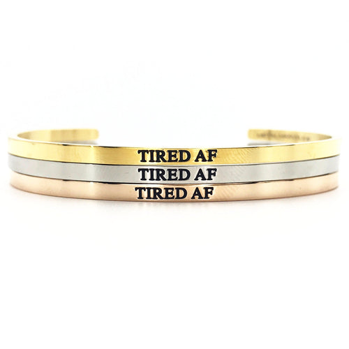 Tired AF Bangle - Metal Marvels - Bold mantras for bold women.