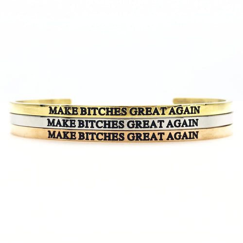 Make Bitches Great Again Bangle - Metal Marvels - Bold mantras for bold women.