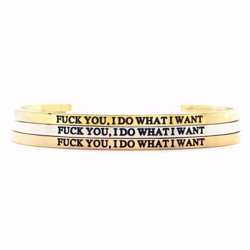 Fuck You, I Do What I Want Bangle - Metal Marvels - Bold mantras for bold women.
