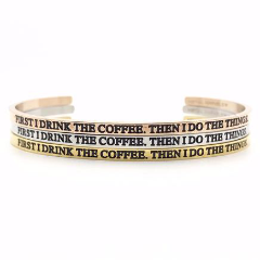 First I Drink The Coffee Then I Do The Things Bangle - Metal Marvels - Bold mantras for bold women.