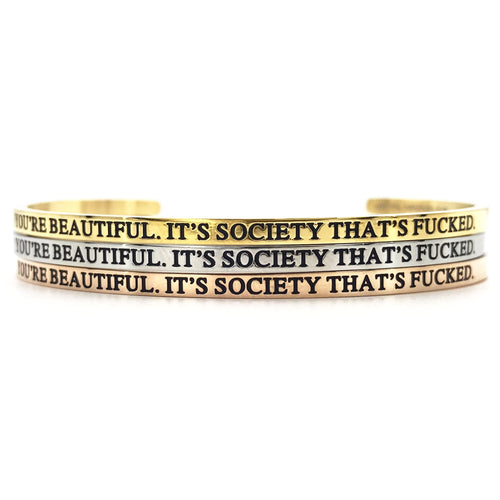 You're Beautiful It's Society That's Fucked Bangle - Metal Marvels - Bold mantras for bold women.