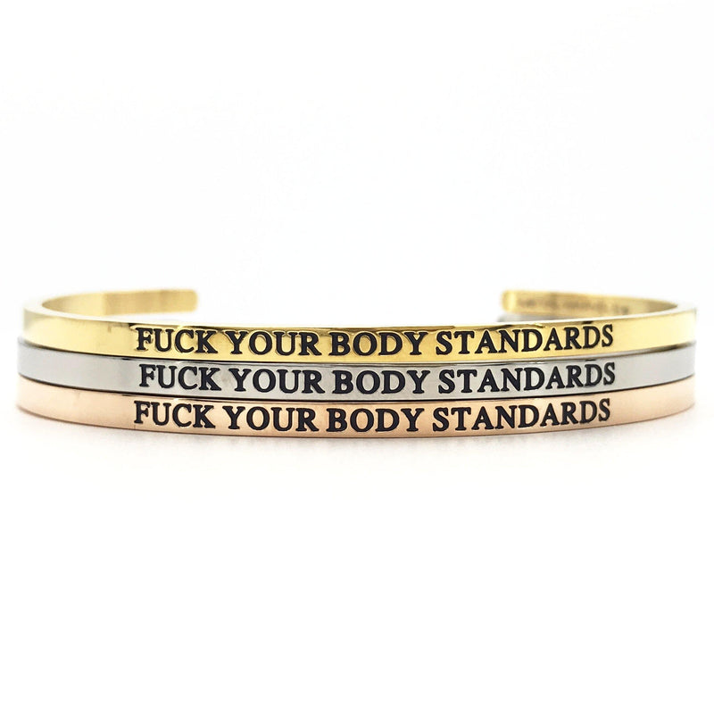 Fuck Your Body Standards Bangle - Metal Marvels - Bold mantras for bold women.