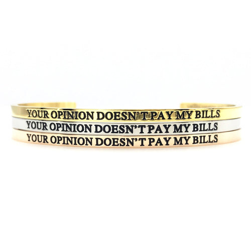 Your Opinion Doesn't Pay My Bills Bangle - Metal Marvels - Bold mantras for bold women.