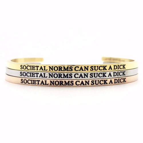 Societal Norms Can Suck a Dick Bangle - Metal Marvels - Bold mantras for bold women.