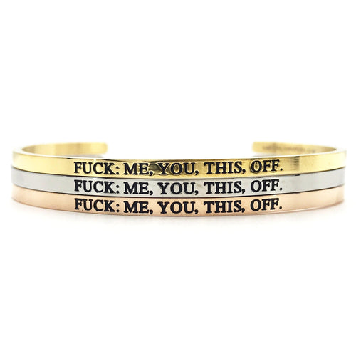 Fuck: Me, You, This, Off Bangle - Metal Marvels - Bold mantras for bold women.