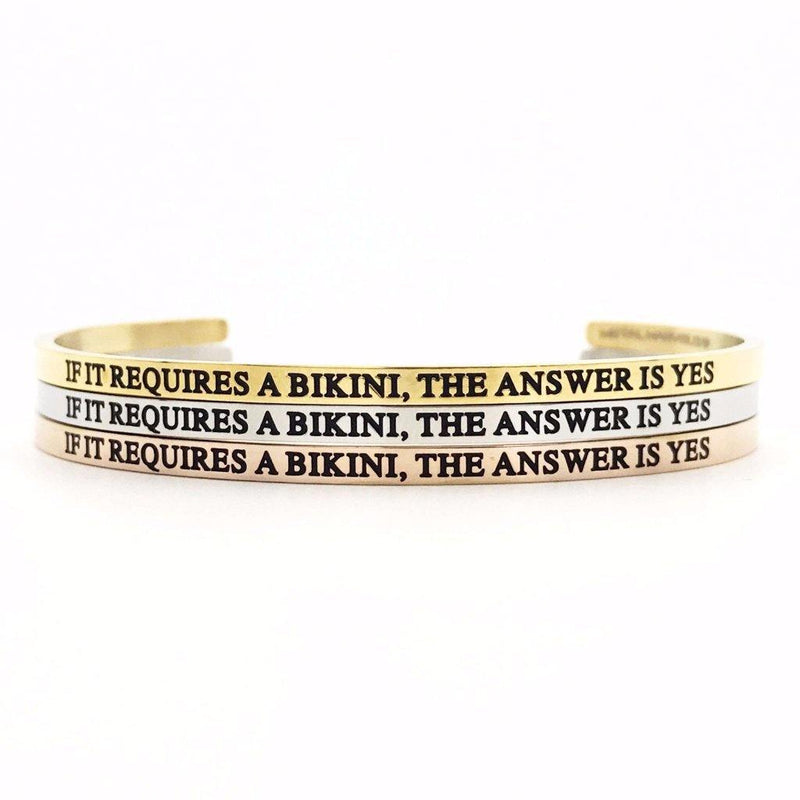 If It Requires a Bikini, The Answer is Yes Bangle - Metal Marvels - Bold mantras for bold women.