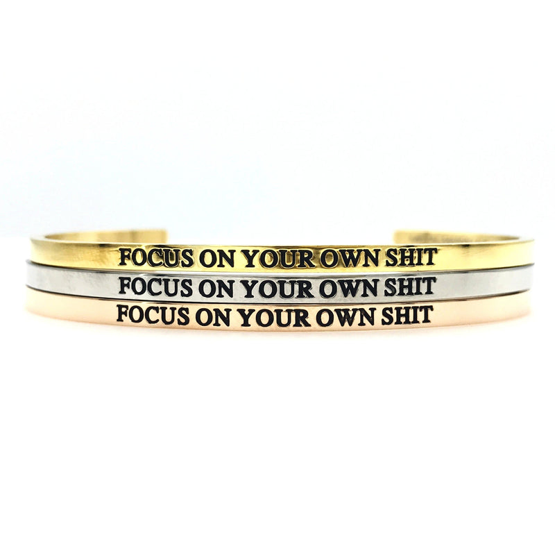 Focus on Your Own Shit Bangle - Metal Marvels - Bold mantras for bold women.