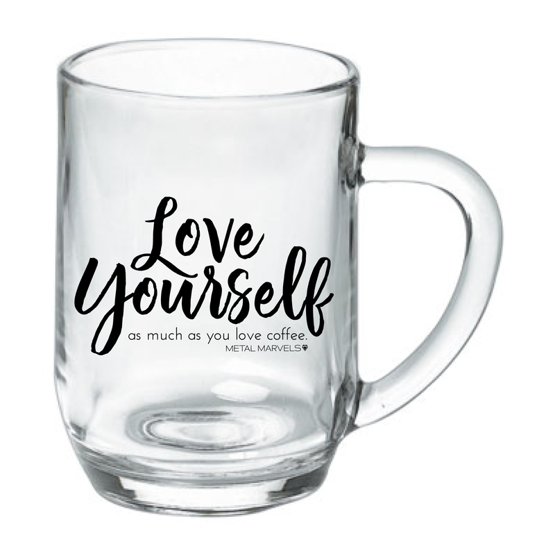 Love Yourself 19 oz Glass Mug - Metal Marvels - Bold mantras for bold women.