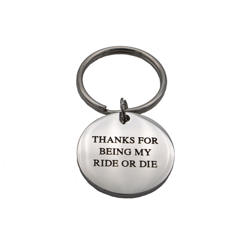 Thanks for Being my Ride or Die Circle Keychain - Metal Marvels - Bold mantras for bold women.