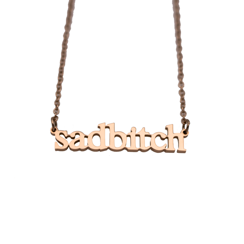 Sad Bitch Cutout Necklace - Metal Marvels - Bold mantras for bold women.