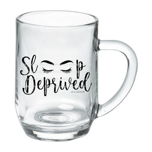 Sleep Deprived 19 oz Glass Mug - Metal Marvels - Bold mantras for bold women.