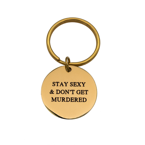 Stay Sexy & Don't Get Murdered Circle Keychain - Metal Marvels - Bold mantras for bold women.