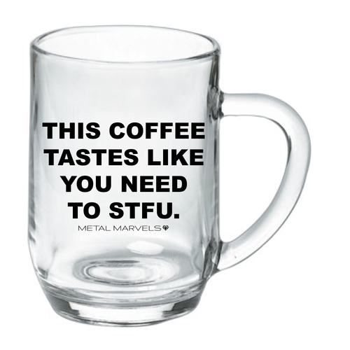 This Coffee Tastes Like 19 oz Glass Mug - Metal Marvels - Bold mantras for bold women.