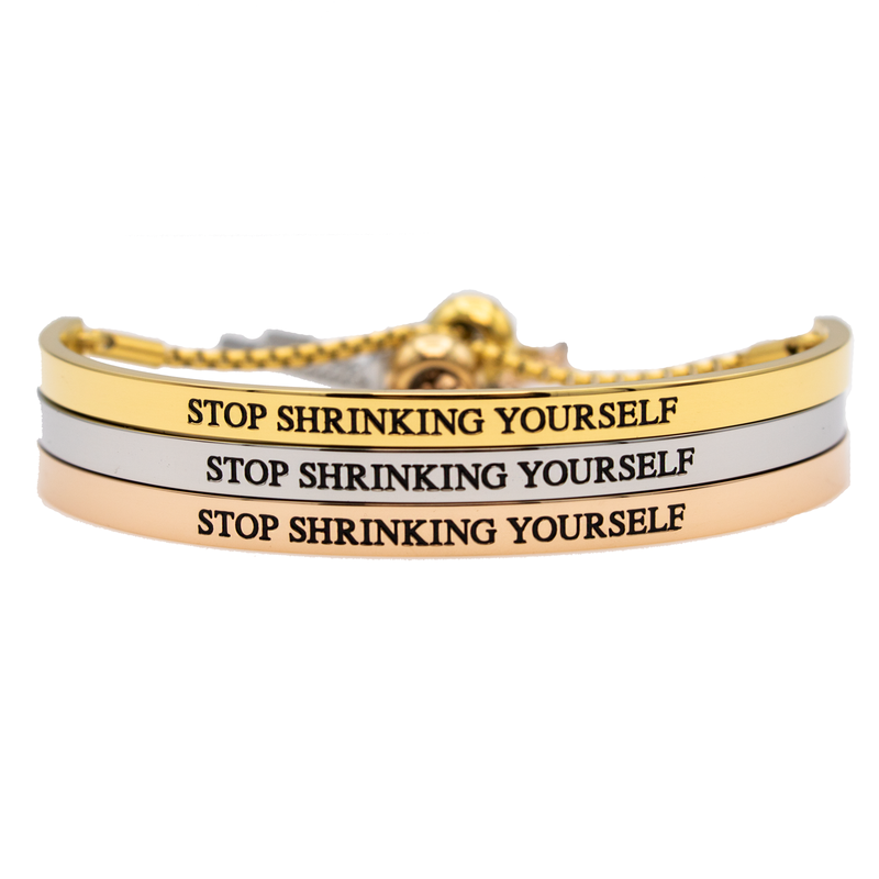 Stop Shrinking Yourself Bracelet - Metal Marvels - Bold mantras for bold women.