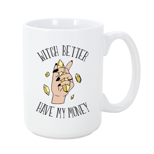 Witch Better Have my Money 15 oz Mug - Metal Marvels - Bold mantras for bold women.